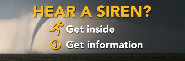 Hear a siren? Get inside. Get information.
